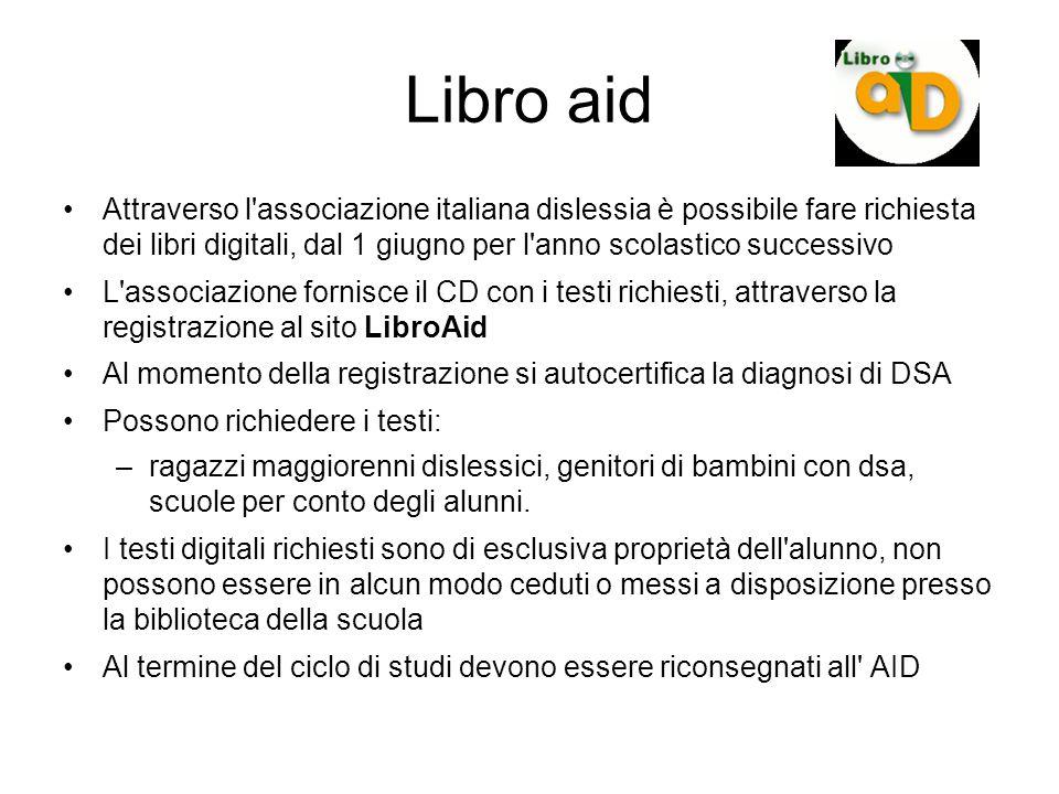 Libro aid Attraverso l'associazione italiana dislessia è possibile fare richiesta dei libri digitali, dal 1 giugno per l'anno scolastico successivo L'