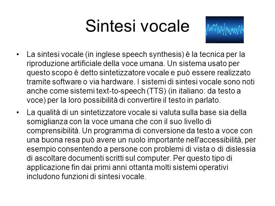 Sintesi vocale La sintesi vocale (in inglese speech synthesis) è la tecnica per la riproduzione artificiale della voce umana. Un sistema usato per que