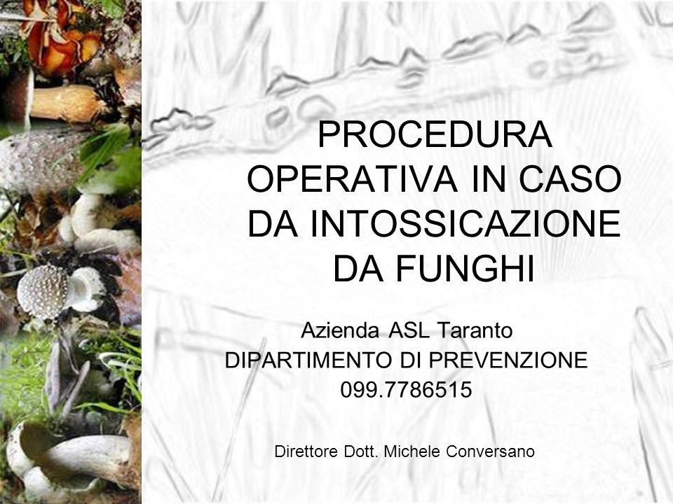 PROCEDURA OPERATIVA IN CASO DA INTOSSICAZIONE DA FUNGHI Azienda ASL Taranto DIPARTIMENTO DI PREVENZIONE 099.7786515 Direttore Dott. Michele Conversano