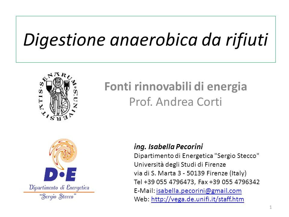 Digestione anaerobica da rifiuti Fonti rinnovabili di energia Prof. Andrea Corti ing. Isabella Pecorini Dipartimento di Energetica