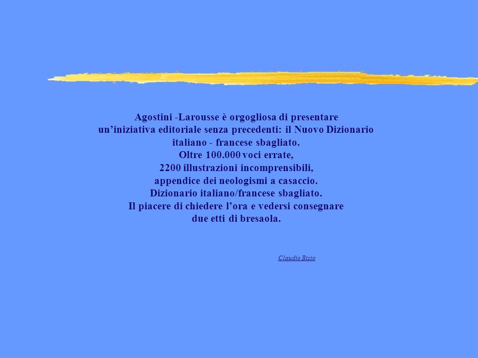 Agostini -Larousse è orgogliosa di presentare uniniziativa editoriale senza precedenti: il Nuovo Dizionario italiano - francese sbagliato. Oltre 100.0