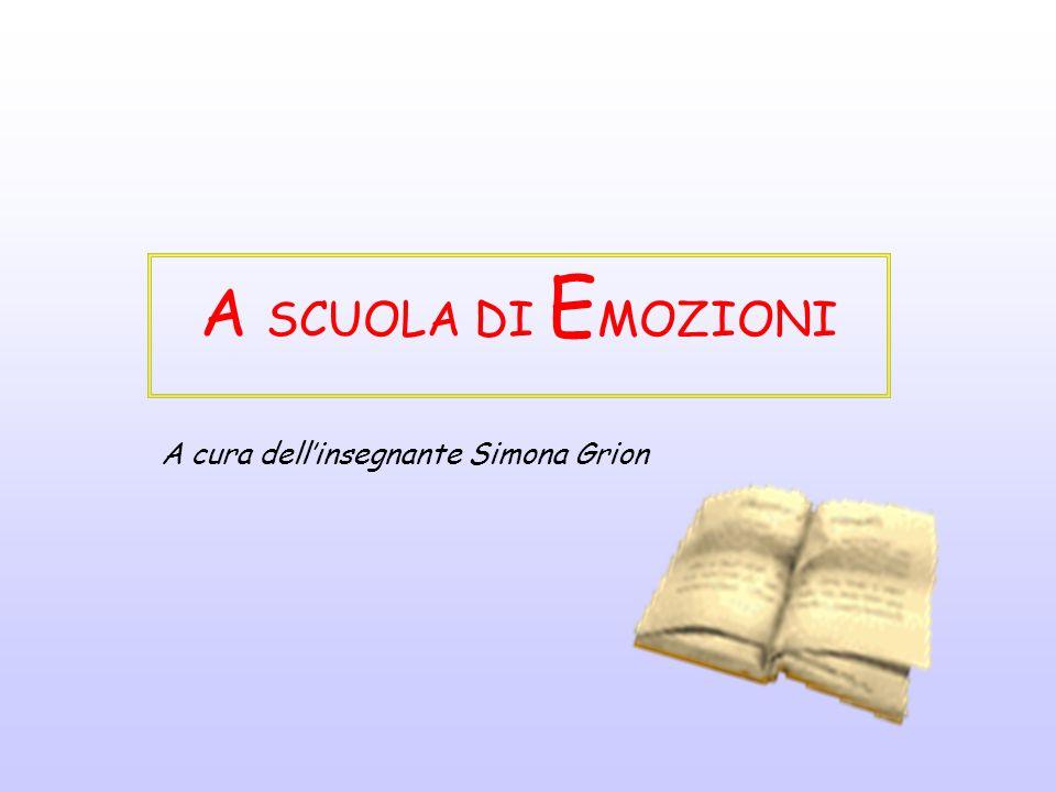 A SCUOLA DI E MOZIONI A cura dellinsegnante Simona Grion