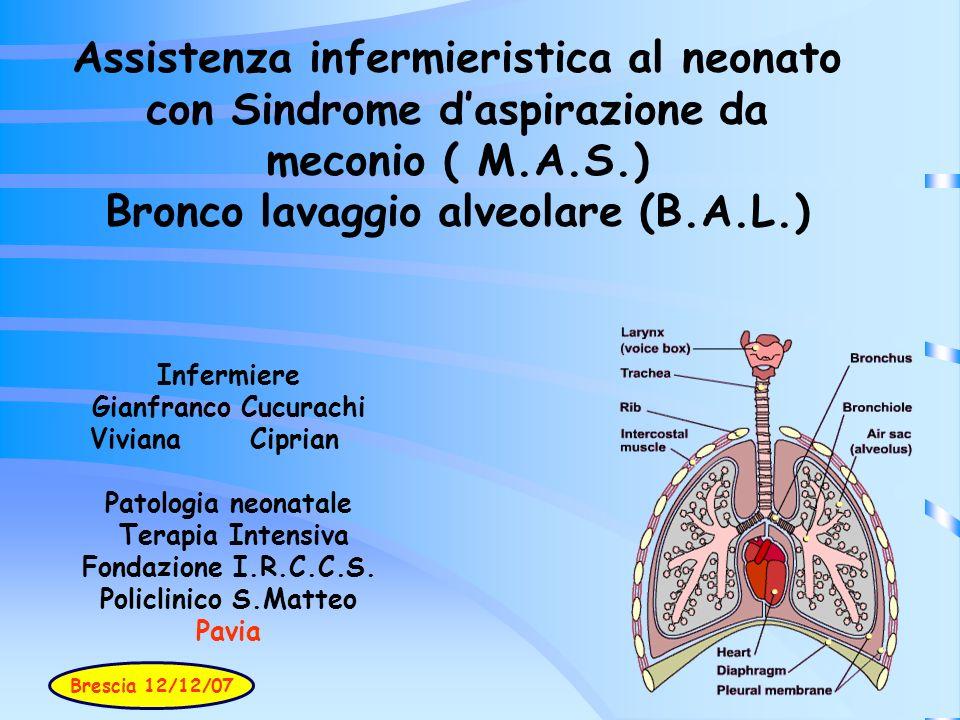 Assistenza infermieristica al neonato con Sindrome daspirazione da meconio ( M.A.S.) Bronco lavaggio alveolare (B.A.L.) Infermiere Gianfranco Cucurach