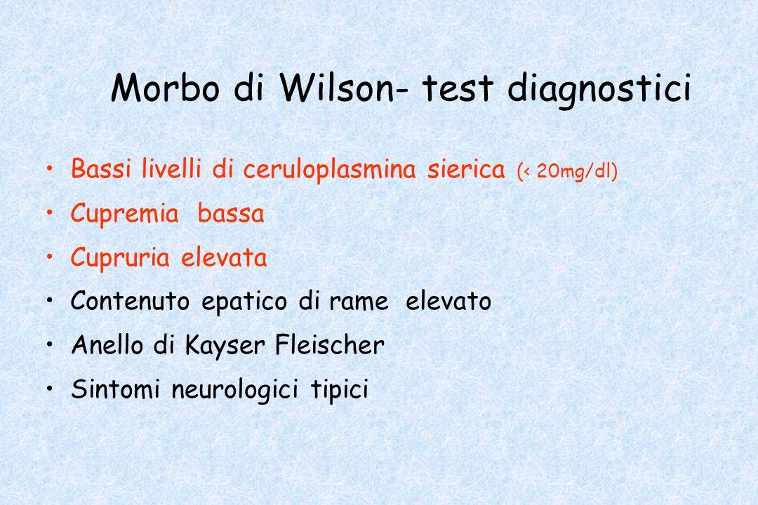 Morbo di Wilson- test diagnostici Bassi livelli di ceruloplasmina sierica (< 20mg/dl) Cupremia bassa Cupruria elevata Contenuto epatico di rame elevat