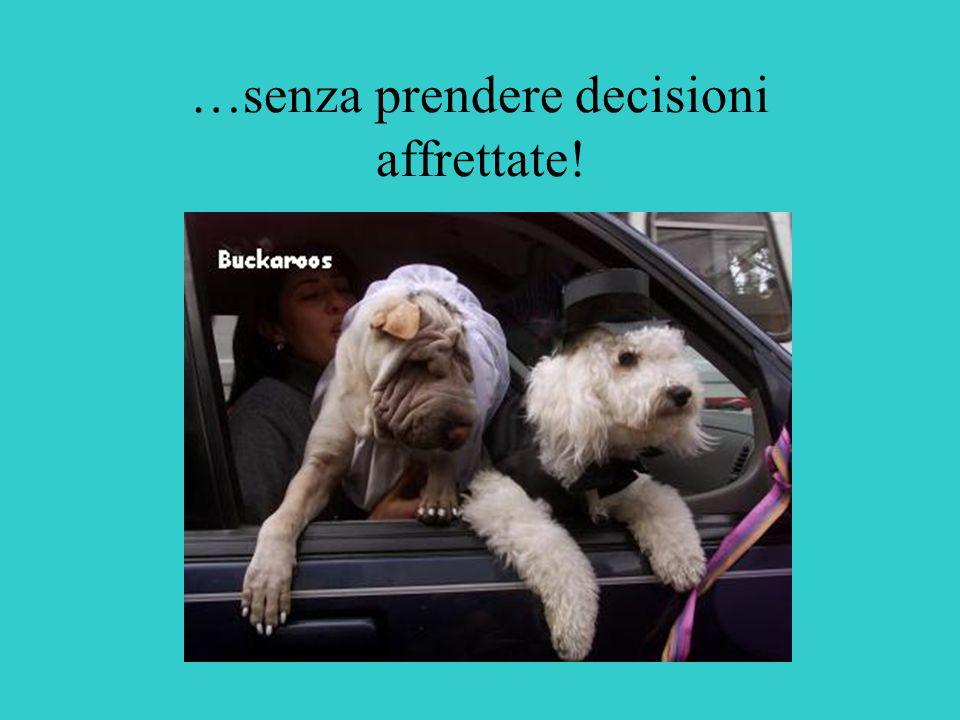 …senza prendere decisioni affrettate!