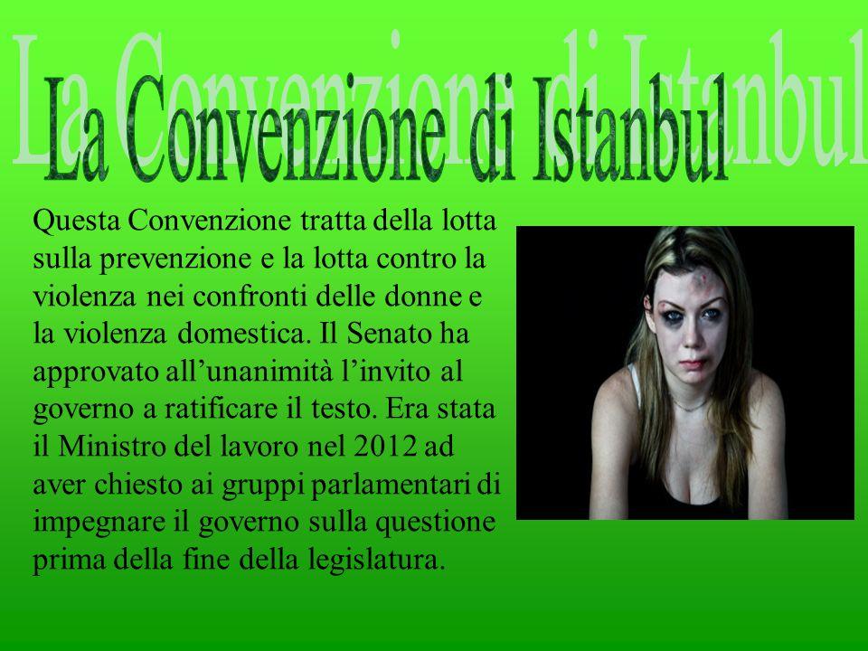 Questa Convenzione tratta della lotta sulla prevenzione e la lotta contro la violenza nei confronti delle donne e la violenza domestica. Il Senato ha