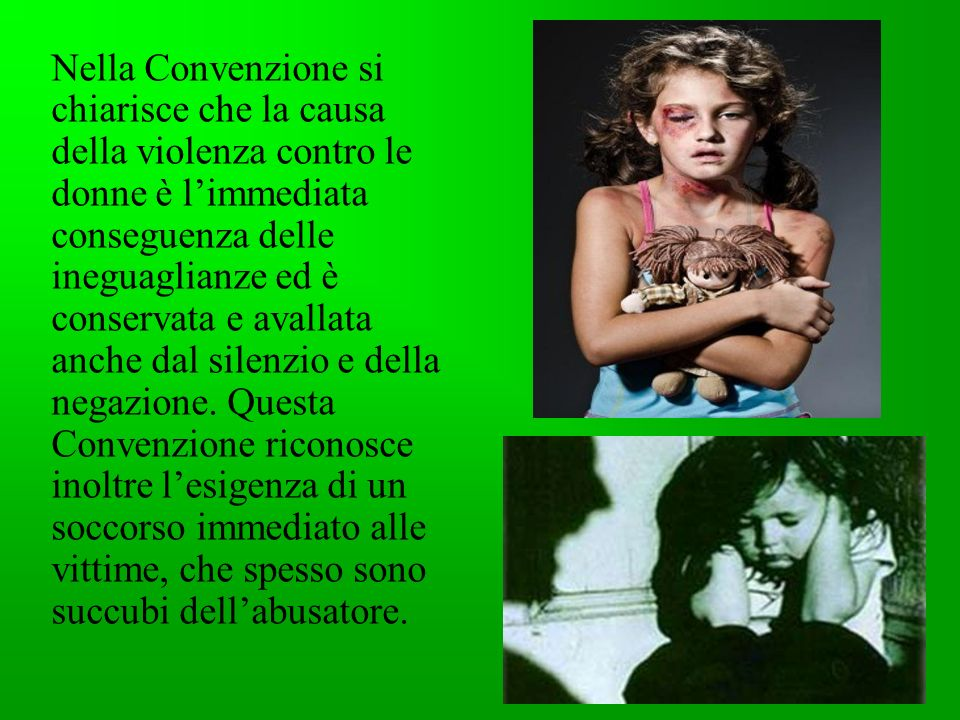 Nella Convenzione si chiarisce che la causa della violenza contro le donne è limmediata conseguenza delle ineguaglianze ed è conservata e avallata anc