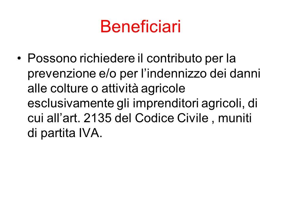 Beneficiari Possono richiedere il contributo per la prevenzione e/o per lindennizzo dei danni alle colture o attività agricole esclusivamente gli imprenditori agricoli, di cui allart.