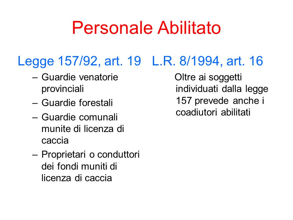 Personale Abilitato Legge 157/92, art. 19 –Guardie venatorie provinciali –Guardie forestali –Guardie comunali munite di licenza di caccia –Proprietari