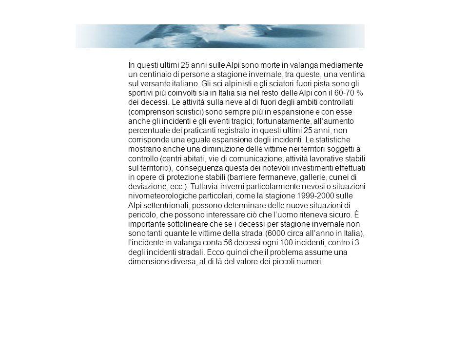 Fra i vari strumenti di prevenzione il bollettino nivometeorologico, conosciuto anche con il nome di bollettino valanghe, riveste una particolare importanza.