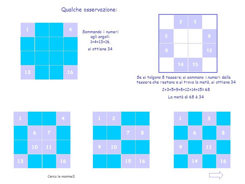 23 58 912 1415 14 1316 Se si tolgono 8 tessere; si sommano i numeri delle tessere che restano e si trova la metà, si ottiene 34 2+3+5+9+8+12+14+15= 68