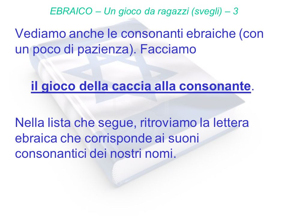Suoni italiani Lettere ebraiche EBRAICO – Un gioco da ragazzi (svegli) – 4 b ב c di cane [k] כ opp.