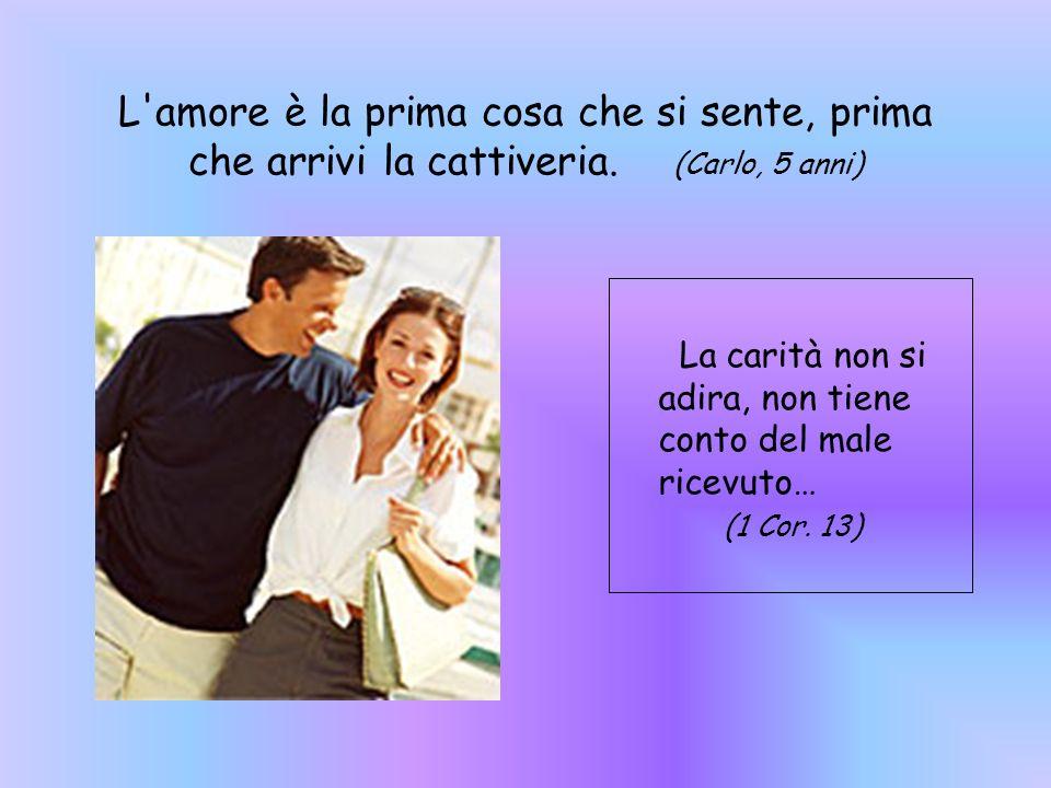 L amore è quando qualcuno ti fa del male e tu sei molto arrabbiato, ma non strilli per non farlo piangere.