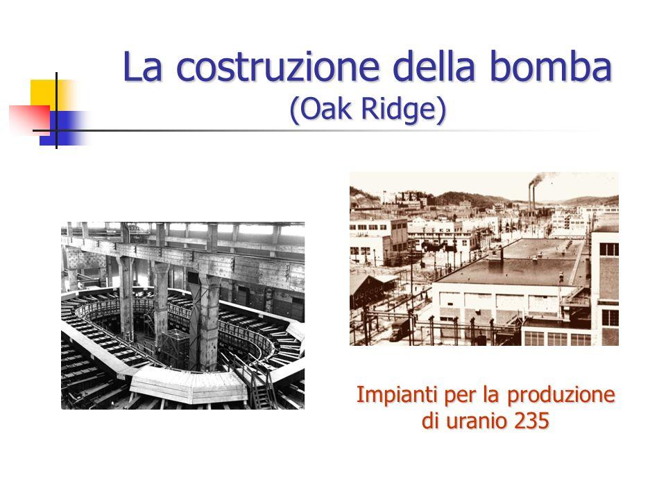 La costruzione della bomba (Hanford) Impianti per la produzione di plutonio (1200 reattori nucleari)