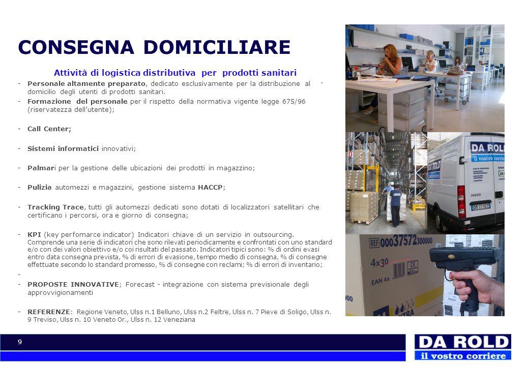 9 CONSEGNA DOMICILIARE Attività di logistica distributiva per prodotti sanitari -Personale altamente preparato, dedicato esclusivamente per la distrib
