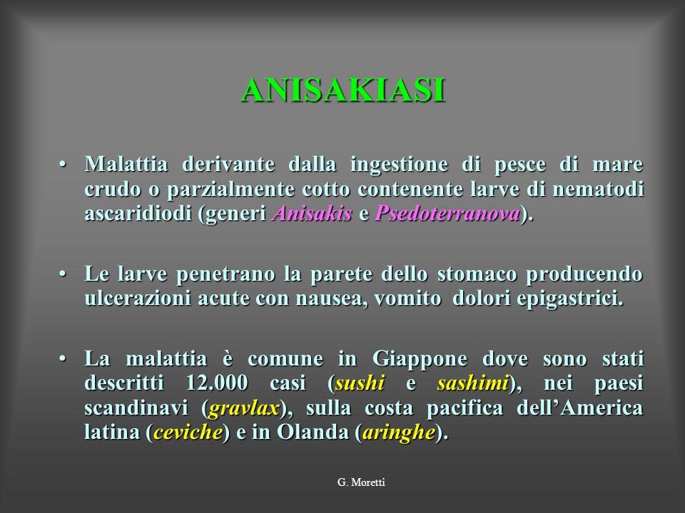 ANISAKIASI Malattia derivante dalla ingestione di pesce di mare crudo o parzialmente cotto contenente larve di nematodi ascaridiodi (generi Anisakis e