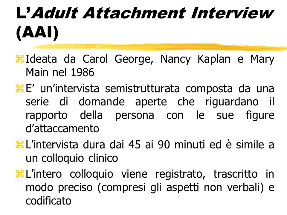 LAdult Attachment Interview (AAI) zIdeata da Carol George, Nancy Kaplan e Mary Main nel 1986 zE unintervista semistrutturata composta da una serie di
