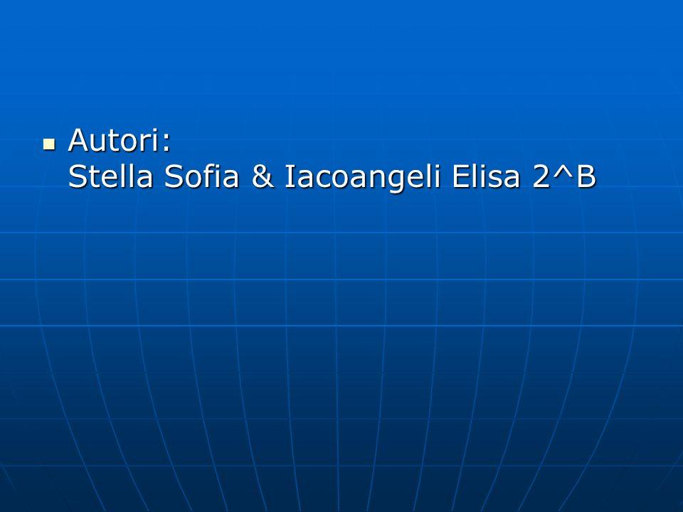 Autori: Stella Sofia & Iacoangeli Elisa 2^B
