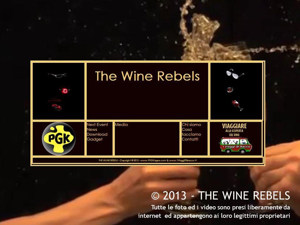 © 2013 - THE WINE REBELS Tutte le foto ed i video sono presi liberamente da internet ed appartengono ai loro legittimi proprietari