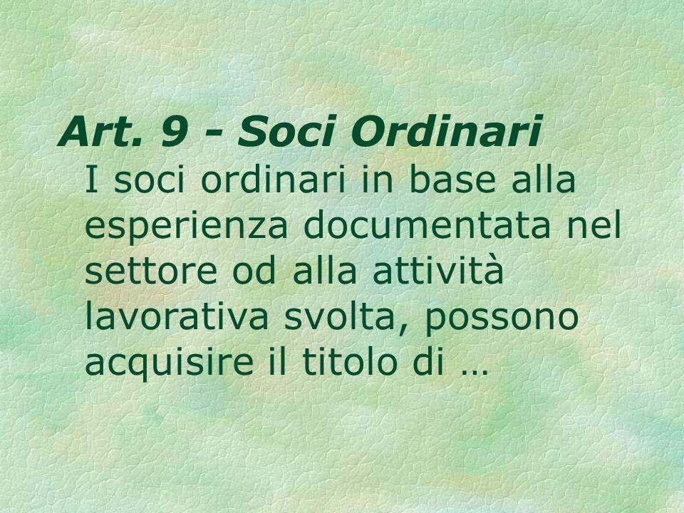 Art. 9 - Soci Ordinari I soci ordinari in base alla esperienza documentata nel settore od alla attività lavorativa svolta, possono acquisire il titolo