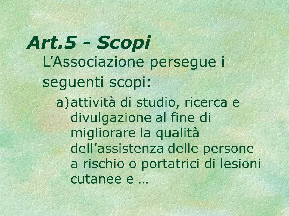 Art.5 - Scopi LAssociazione persegue i seguenti scopi: a)attività di studio, ricerca e divulgazione al fine di migliorare la qualità dellassistenza de