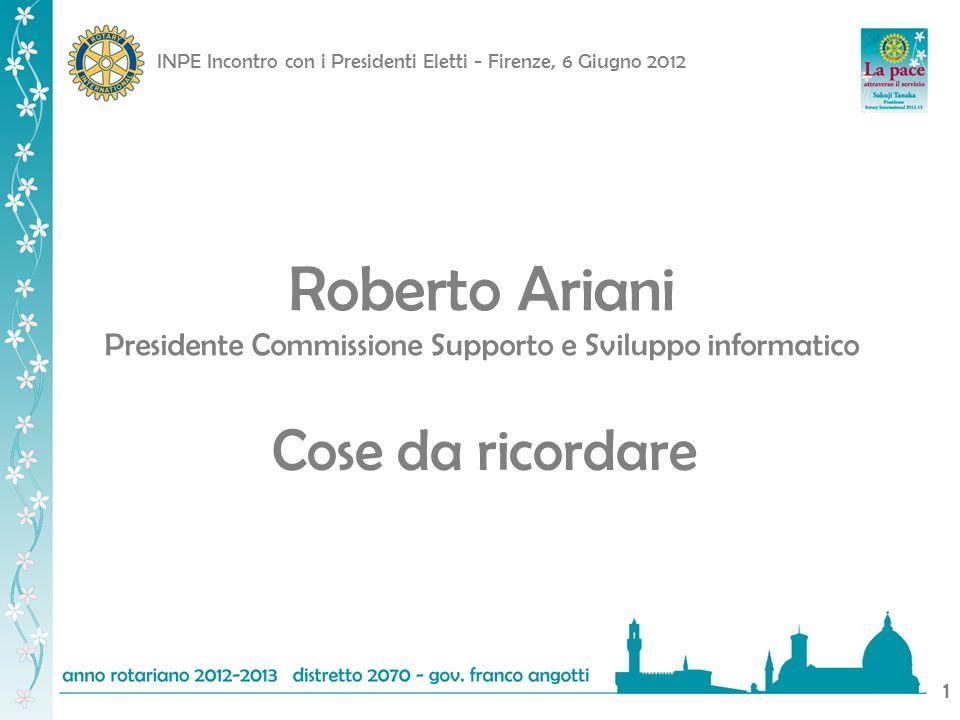 INPE Incontro con i Presidenti Eletti - Firenze, 6 Giugno 2012 1 Roberto Ariani Presidente Commissione Supporto e Sviluppo informatico Cose da ricordare