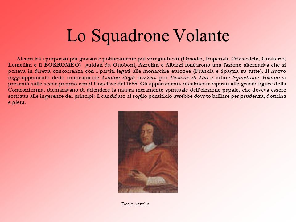 I Papi Innocenzo X Pamphili (1644-1655) Clemente IX Rospigliosi (1667-1669)Alessandro VII Chigi (1655-1667)Clemente X Altieri (1670-1676) Urbano VIII Barberini (1623-1644)