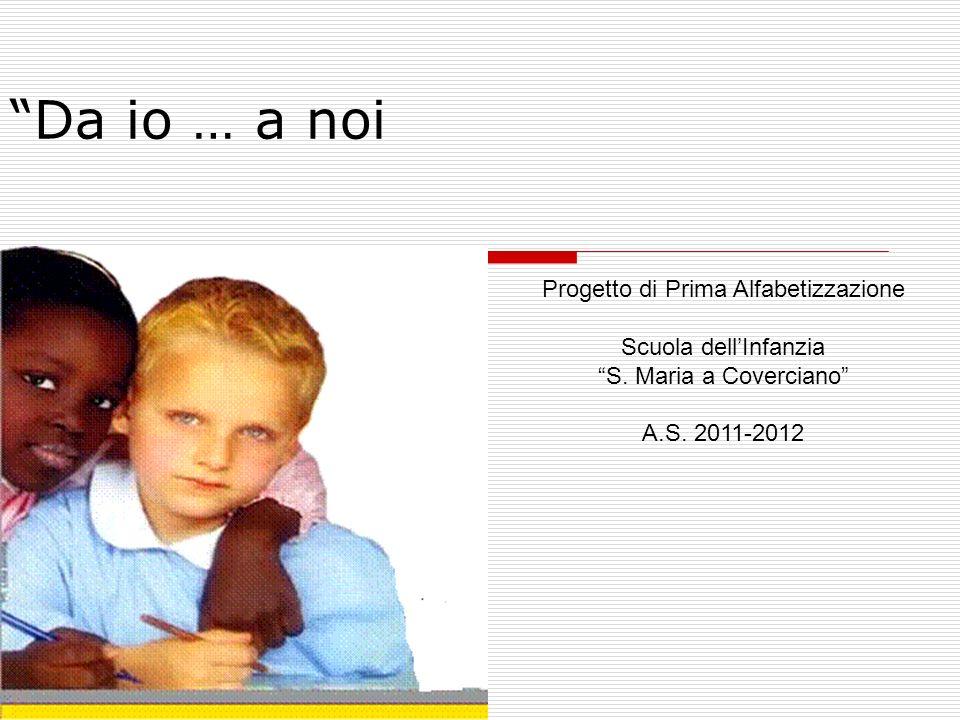 Da io … a noi Progetto di Prima Alfabetizzazione Scuola dellInfanzia S.