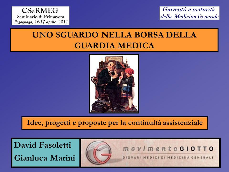 David Fasoletti Gianluca Marini UNO SGUARDO NELLA BORSA DELLA GUARDIA MEDICA Idee, progetti e proposte per la continuità assistenziale