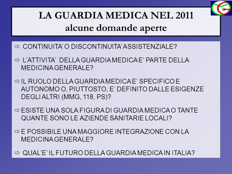 LA GUARDIA MEDICA NEL 2011 alcune domande aperte CONTINUITA O DISCONTINUITA ASSISTENZIALE? LATTIVITA DELLA GUARDIA MEDICA E PARTE DELLA MEDICINA GENER