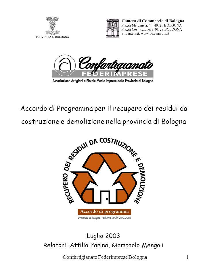 Confartigianato Federimprese Bologna1 Accordo di Programma per il recupero dei residui da costruzione e demolizione nella provincia di Bologna Luglio 2003 Relatori: Attilio Farina, Giampaolo Mengoli