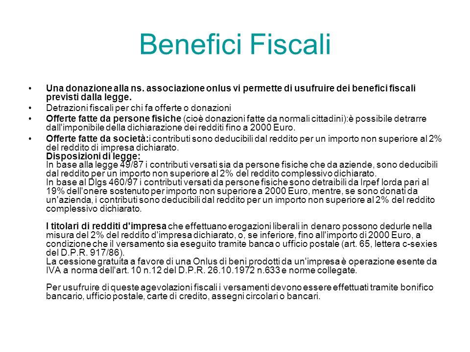 Benefici Fiscali Una donazione alla ns. associazione onlus vi permette di usufruire dei benefici fiscali previsti dalla legge. Detrazioni fiscali per
