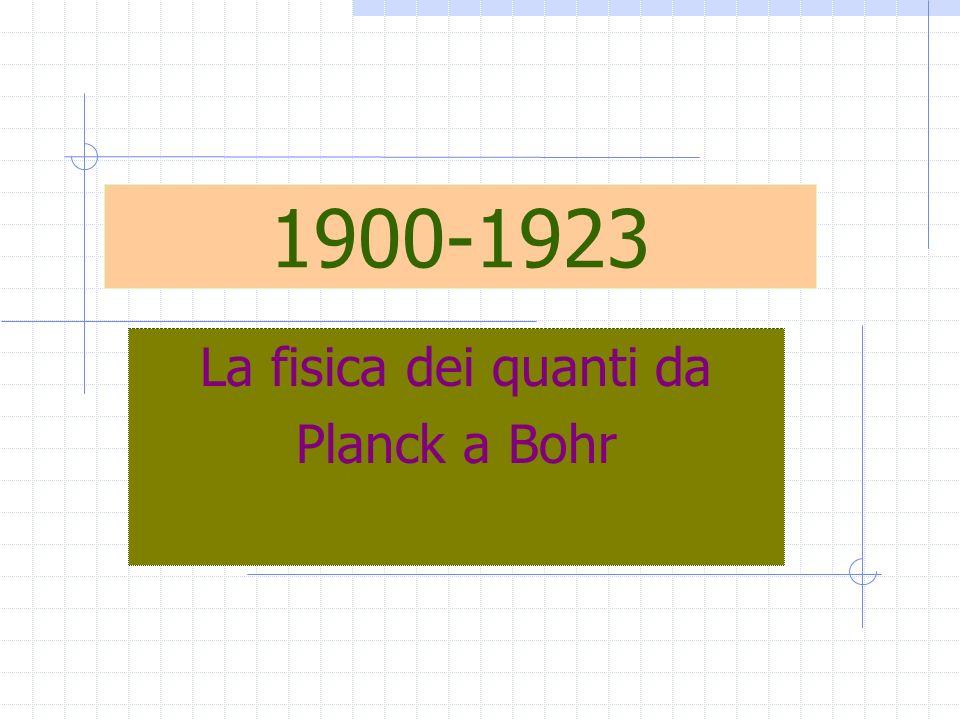 1900-1923 La fisica dei quanti da Planck a Bohr
