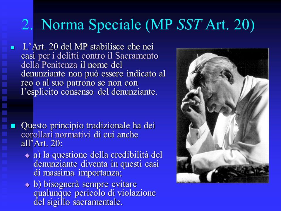 2. Norma Speciale (MP SST Art. 20) LArt. 20 del MP stabilisce che nei casi per i delitti contro il Sacramento della Penitenza il nome del denunziante