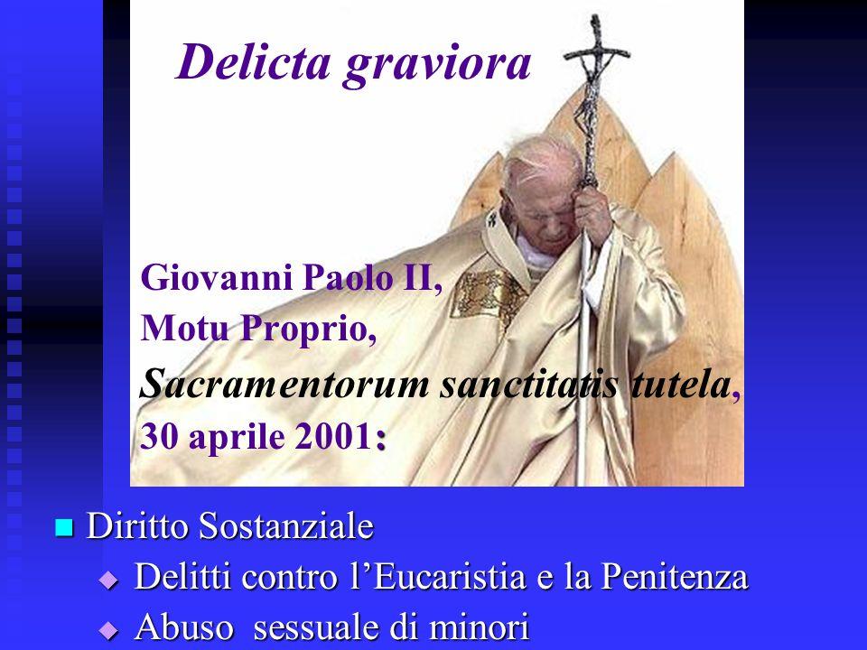 Delicta graviora Giovanni Paolo II, Motu Proprio, Sacramentorum sanctitatis tutela, 30 aprile 2001: Diritto Sostanziale Delitti contro lEucaristia e la Penitenza Abuso sessuale di minori