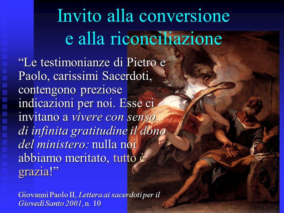 Invito alla conversione e alla riconciliazione Le testimonianze di Pietro e Paolo, carissimi Sacerdoti, contengono preziose indicazioni per noi. Esse