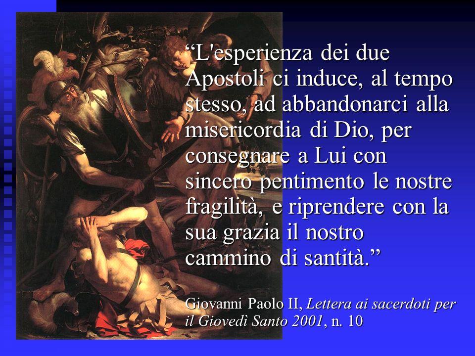 L'esperienza dei due Apostoli ci induce, al tempo stesso, ad abbandonarci alla misericordia di Dio, per consegnare a Lui con sincero pentimento le nos