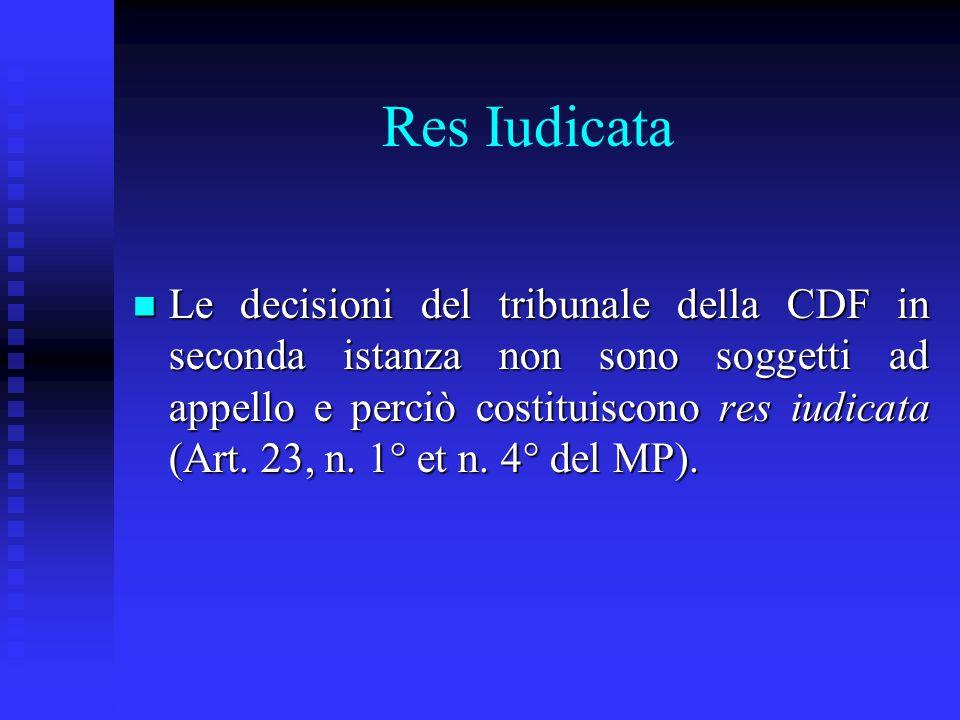 Res Iudicata Le decisioni del tribunale della CDF in seconda istanza non sono soggetti ad appello e perciò costituiscono res iudicata (Art. 23, n. 1°