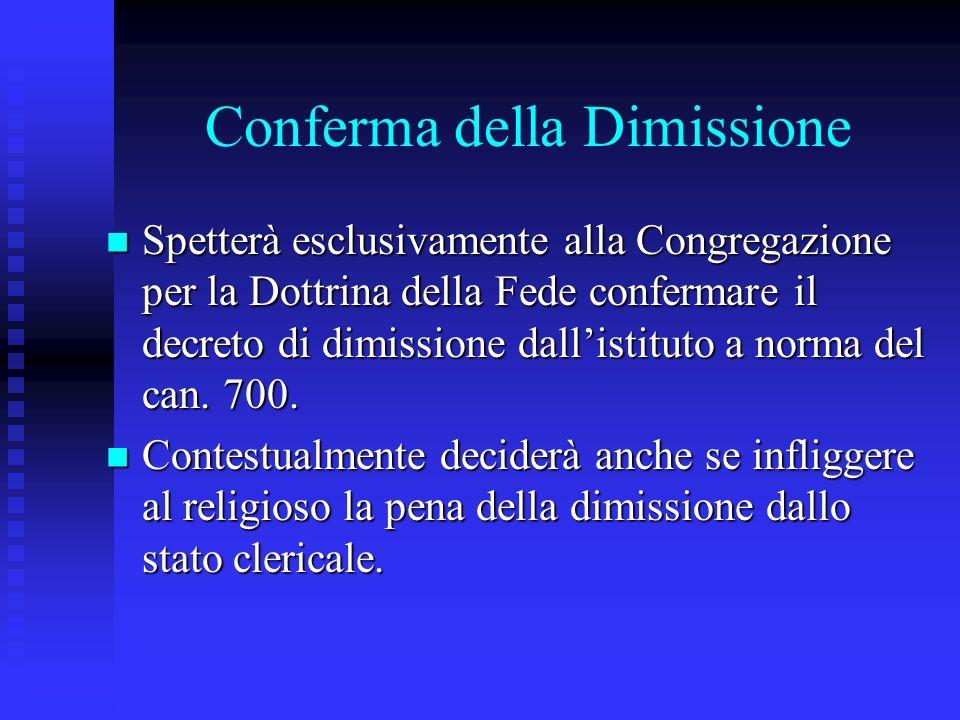 Conferma della Dimissione Spetterà esclusivamente alla Congregazione per la Dottrina della Fede confermare il decreto di dimissione dallistituto a norma del can.