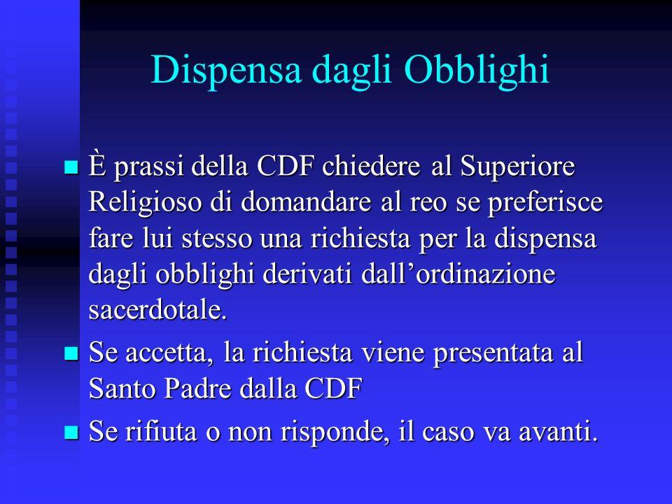 Dispensa dagli Obblighi È prassi della CDF chiedere al Superiore Religioso di domandare al reo se preferisce fare lui stesso una richiesta per la disp