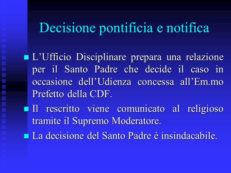 Decisione pontificia e notifica LUfficio Disciplinare prepara una relazione per il Santo Padre che decide il caso in occasione dellUdienza concessa allEm.mo Prefetto della CDF.