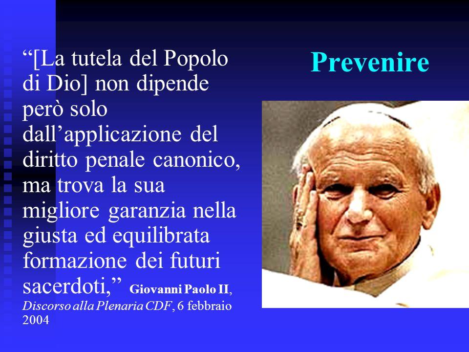 Prevenire [La tutela del Popolo di Dio] non dipende però solo dallapplicazione del diritto penale canonico, ma trova la sua migliore garanzia nella gi