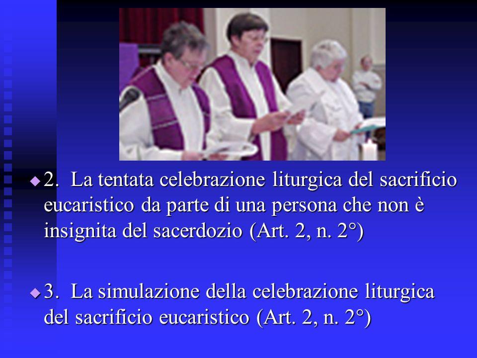 2. La tentata celebrazione liturgica del sacrificio eucaristico da parte di una persona che non è insignita del sacerdozio (Art. 2, n. 2°) 3. La simul