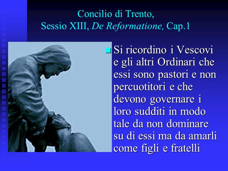 Concilio di Trento, Sessio XIII, De Reformatione, Cap.1 Si ricordino i Vescovi e gli altri Ordinari che essi sono pastori e non percuotitori e che dev