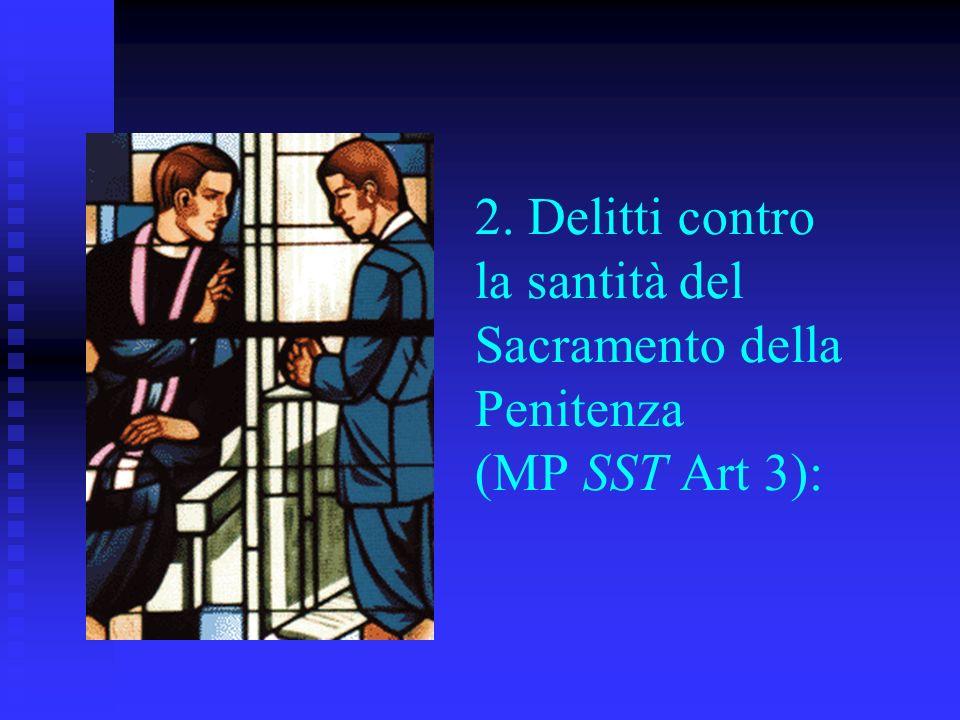 2. Delitti contro la santità del Sacramento della Penitenza (MP SST Art 3):