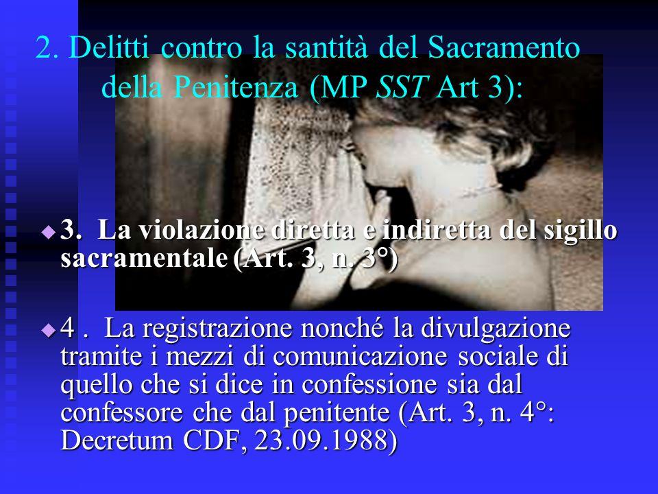 2. Delitti contro la santità del Sacramento della Penitenza (MP SST Art 3): 3. La violazione diretta e indiretta del sigillo sacramentale (Art. 3, n.