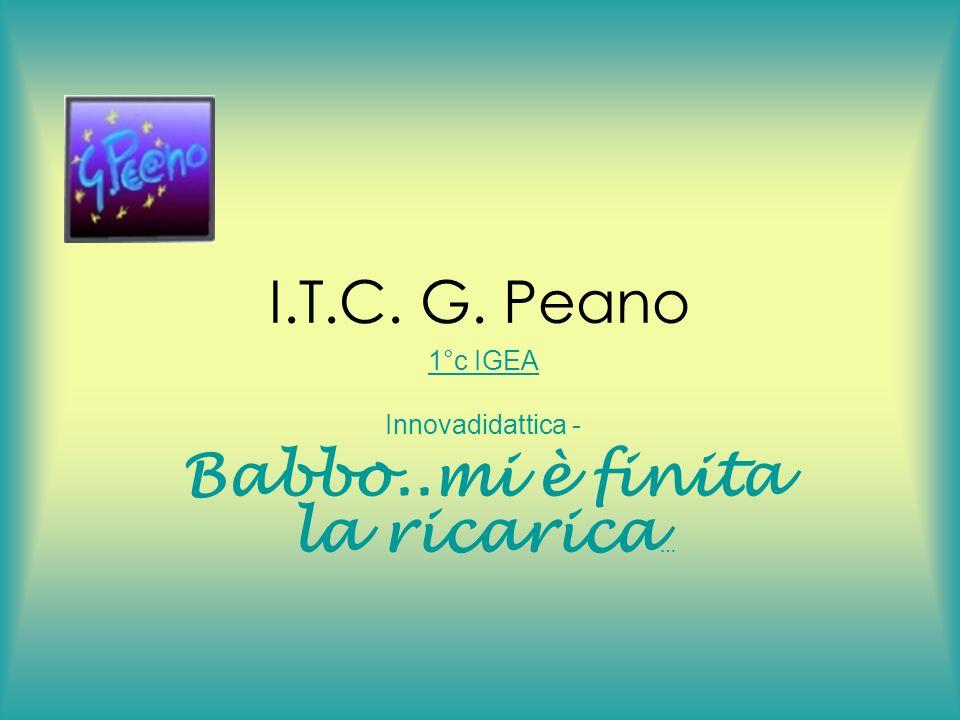 I.T.C. G. Peano 1°c IGEA Innovadidattica - Babbo..mi è finita la ricarica …
