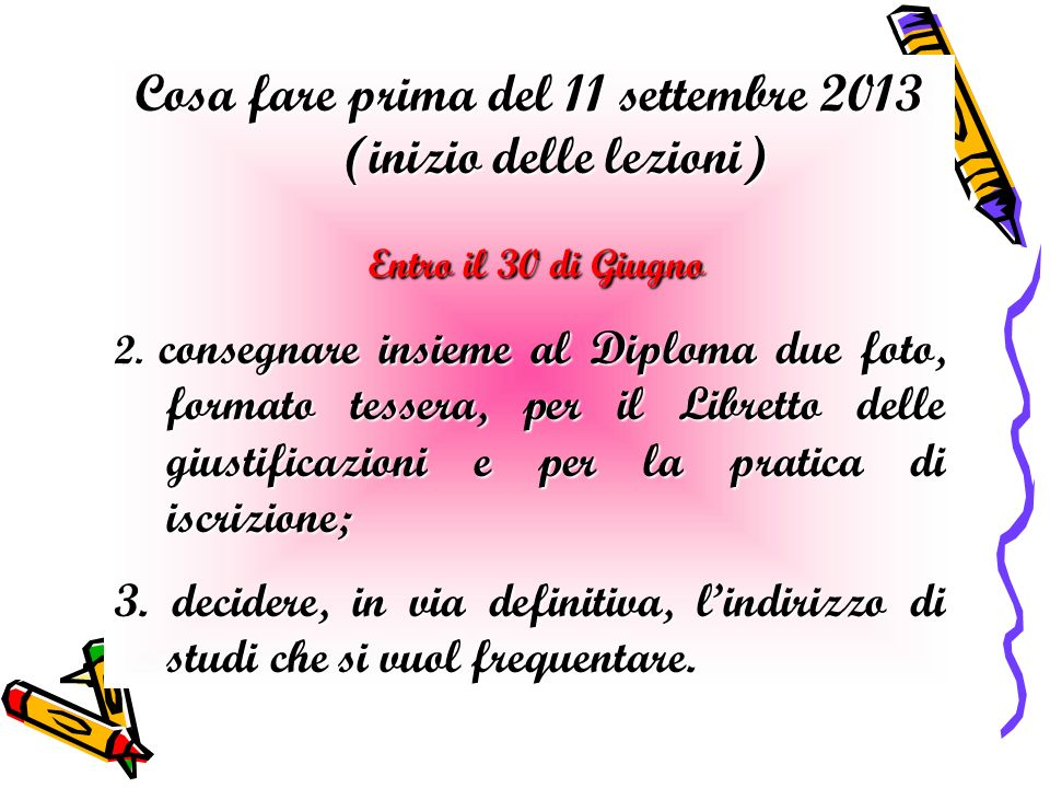 Cosa fare prima del 11 settembre 2013 (inizio delle lezioni) Entro il 30 di Giugno Entro il 30 di Giugno 2.