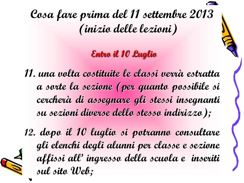 Cosa fare prima del 11 settembre 2013 (inizio delle lezioni) Entro il 10 Luglio Entro il 10 Luglio 11.