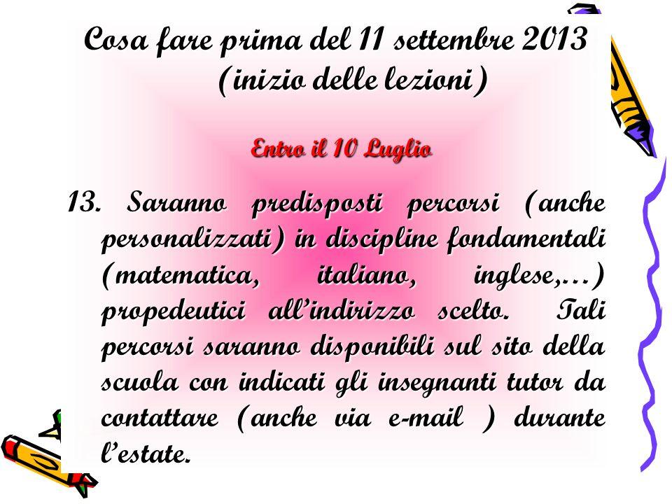 Cosa fare prima del 11 settembre 2013 (inizio delle lezioni) Entro il 10 Luglio Entro il 10 Luglio 13.